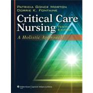 Critical Care Nursing A Holistic Approach by Morton, Patricia Gonce; Fontaine, Dorrie K., 9781609137496