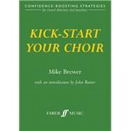 Kick-Start Your Choir Confidence-Boosting Strategies by Brewer, Mike, 9780571517497