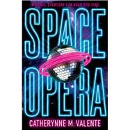 Space Opera by Valente, Catherynne M., 9781481497497
