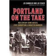 Portland on the Take by Chandler, J. D.; Fisher, J. B.; Stanford, Phil, 9781626197497
