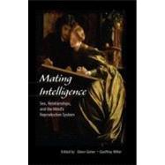 Mating Intelligence by Geher, Glenn; Miller, Geoffrey, 9780805857498