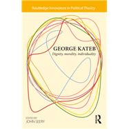 George Kateb: Dignity, Morality, Individuality by Seery; John, 9781138017498