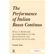 The Performance of Italian Basso Continuo: Style in Keyboard Accompaniment in the Seventeenth and Eighteenth Centuries by Nuti,Giulia, 9781138257498