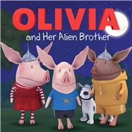 Olivia and Her Alien Brother by Testa, Maggie; Spaziante, Patrick, 9781442497498