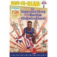 The Superstar Story of the Harlem Globetrotters by Dobrow, Larry; Burroughs, Scott, 9781481487498