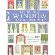 Big Book of Window Treatments : More Than 1,000 Ways to Dress up Your Windows by Editors of Sunset Books, 9780376017499