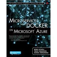 Microservices with Docker on Microsoft Azure (includes Content Update Program) by Scholl, Boris; Swanson, Trent; Fernandez, Daniel, 9780672337499
