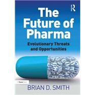 The Future of Pharma: Evolutionary Threats and Opportunities by Smith,Brian D., 9781138247499