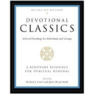 Devotional Classics : Selected Readings for Individuals and Groups by Foster, Richard J., 9780060777500