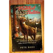 Whitetail Nation : My Season in Pursuit of the Monster Buck by Bodo, Pete, 9780547577500