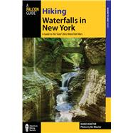 Hiking Waterfalls in New York A Guide to the State's Best Waterfall Hikes by Minetor, Randi, 9780762787500