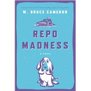 Repo Madness A Novel by Cameron, W. Bruce, 9780765377500