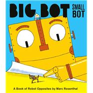 Big Bot, Small Bot by Rosenthal, Marc, 9781576877500