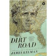 Dirt Road A Novel by Kelman, James, 9781936787500
