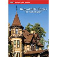 Remarkable Homes of Wisconsin by Wisconsin Public Television, 9780870207501