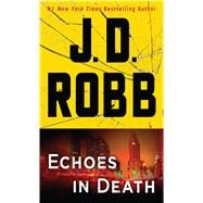 Echoes in Death by Robb, J. D., 9781432837501