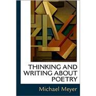 Thinking and Writing about Poetry by Meyer, Michael, 9781457687501