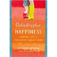 Catastrophic Happiness by Newman, Catherine, 9780316337502