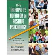 The Therapist's Notebook on Positive Psychology: Activities, Exercises, and Handouts by O'Hanlon; Bill, 9780415887502