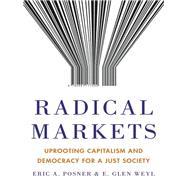 Radical Markets by Posner, Eric A.; Weyl, E. Glen, 9780691177502