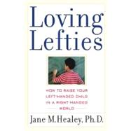 Loving Lefties : How to Raise Your Left-Handed Child in a Right-Handed World by Healey, Jane M., 9780743407502