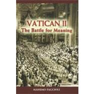 Vatican II : The Battle for Meaning by Faggioli, Massimo, 9780809147502