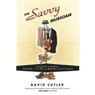 The Savvy Musician: Building a Career, Earning a Living, & Making a Difference by Cutler, David, 9780982307502