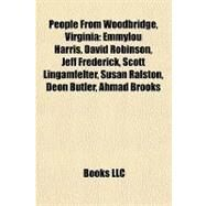 People from Woodbridge, Virgini : Emmylou Harris, David Robinson, Jeff Frederick, Scott Lingamfelter, Susan Ralston, Deon Butler, Ahmad Brooks by , 9781155247502