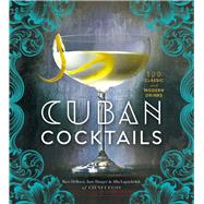 Cuban Cocktails 100 Classic and Modern Drinks by DeRossi, Ravi; Danger, Jane; Lapushchik, Alla, 9781454917502