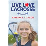 Live Love Lacrosse by Clanton, Barbara L., 9781943837502