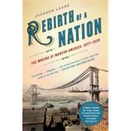 Rebirth of a Nation : The Making of Modern America, 1877-1920 by Lears, Jackson, 9780060747503