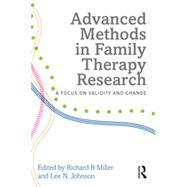 Advanced Methods in Family Therapy Research: A Focus on Validity and Change by Miller; Richard, 9780415637503