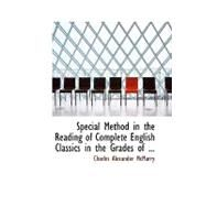 Special Method in the Reading of Complete English Classics in the Grades of the Common School by Mcmurry, Charles Alexander, 9780554617503