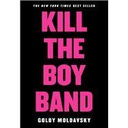 Kill the Boy Band by Moldavsky, Goldy, 9780545867504