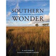 Southern Wonder: Alabama's Surprising Biodiversity by Duncan, R. Scot; Wilson, Edward O., 9780817357504
