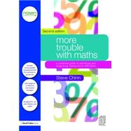 More Trouble with Maths: A Complete Manual to Identifying and Diagnosing Mathematical Difficulties by Chinn; Steve, 9781138187504