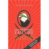 Catastrophic Failure: Blindfolding America in the Face of Jihad by Coughlin, Stephen, 9781511617505