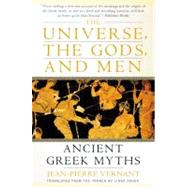 The Universe, the Gods, and Men: Ancient Greek Myths Told by Jean-Pierre Vernant by Asher, Linda, 9780060957506