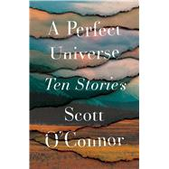 A Perfect Universe by O'Connor, Scott, 9781501187506