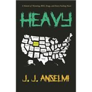 Heavy A memoir of Wyoming, BMX, drugs, and heavy fucking music by Anselmi, J. J., 9781940207506