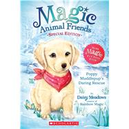 Poppy Muddlepup's Daring Rescue (Magic Animal Friends: Special Edition) by Meadows, Daisy, 9780545907507