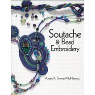 Soutache & Bead Embroidery by Sweet-McNamara, Amee K., 9780871167507