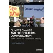 Climate Change and Post-Political Communication: Media, Emotion and Environmental Advocacy by Hammond; Philip, 9781138777507