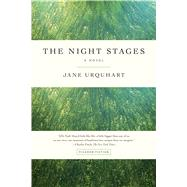 The Night Stages A Novel by Urquhart, Jane, 9781250097507
