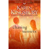 Chasing Sunsets A Novel by Kingsbury, Karen, 9781451687507