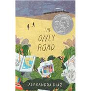 The Only Road by Diaz, Alexandra, 9781481457507
