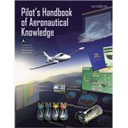 Pilot's Handbook of Aeronautical Knowledge : Faa-H-8083-25a by Unknown, 9781560277507