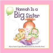 Hannah Is a Big Sister by Capucilli, Alyssa Satin; Stott, Dorothy, 9780764167508