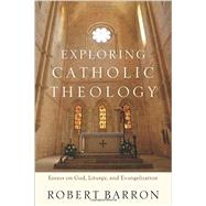 Exploring Catholic Theology by Barron, Robert, 9780801097508