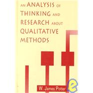 An Analysis of Thinking and Research About Qualitative Methods by Potter,W. James, 9780805817508